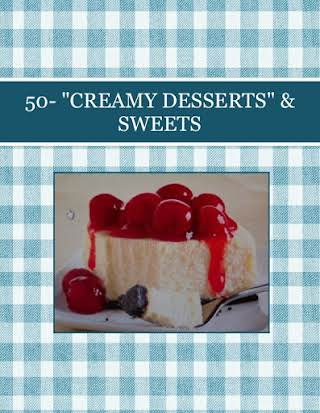 "50- ""CREAMY DESSERTS""  & SWEETS"