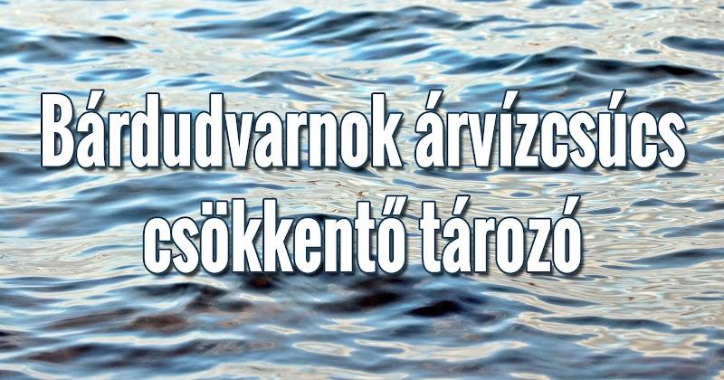 Közlemény Bárdudvarnok árvízcsúcs-csökkentő tározó 2018.08.21