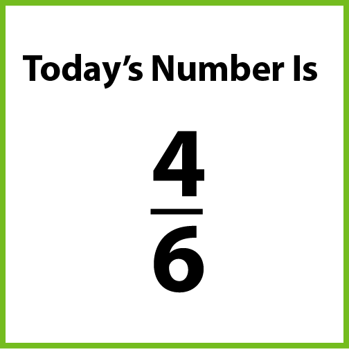 Today's number is 4-sixths.