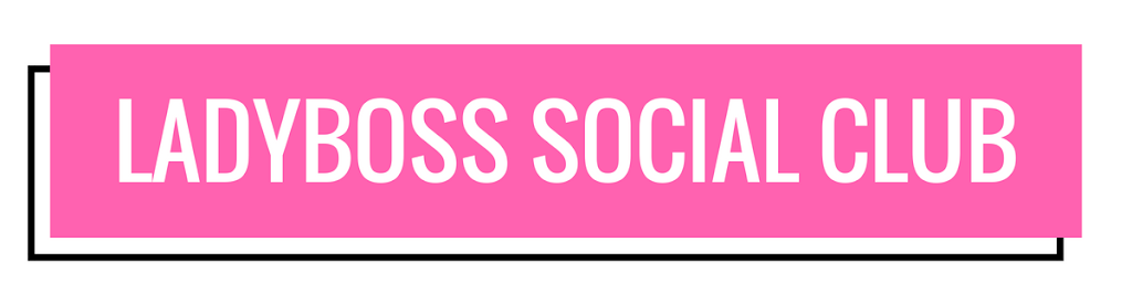 LADYBOSS SOCIAL CLUB | Join the movement at www.LadyBossSocial.Club