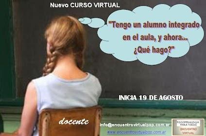 Curso virtual sobre TENGO UN ALUMNO INTEGRADO EN EL AULA Y AHORA...QUÉ HAGO? www.encuentrovirtualpsp.com.ar