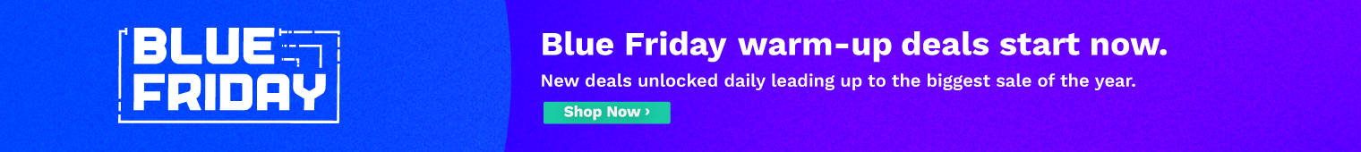 Blue Friday warm up-deals start now. New deals unlocked daily leading up to the biggest sale of the year.