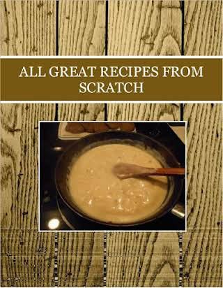ALL  GREAT RECIPES FROM SCRATCH