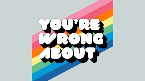 you're wrong about
