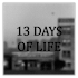 13 DAYS OF LIFE