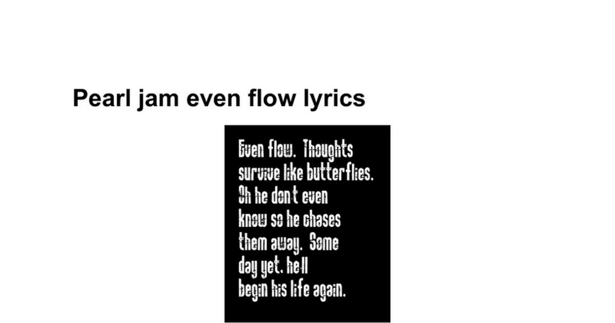 Lyric pearl jam misheard lyrics : Pearl jam even flow lyrics - Google Docs