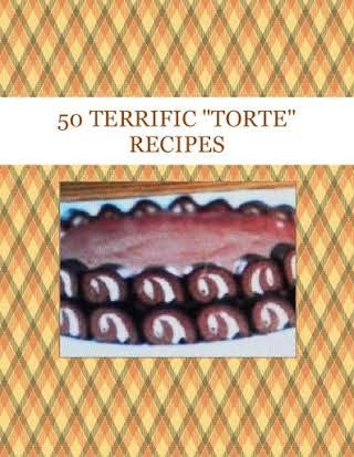 "50 TERRIFIC ""TORTE"" RECIPES"