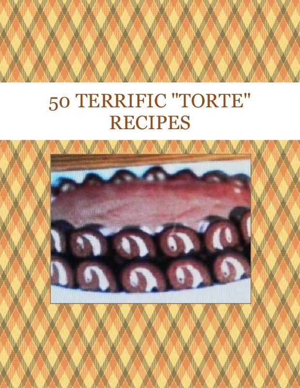 "50 TERRIFIC ""TORTE"" RECIPES"