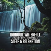 Tranquil Waterfall Sounds for Meditation, Sleep & Relaxation