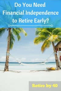 Do you need financial independence to retire early? FIRE