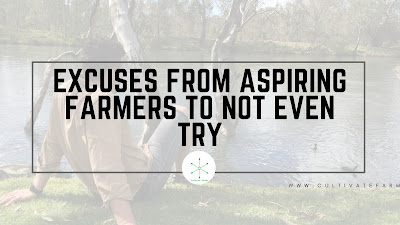 Excuses from aspiring farmers to not even try