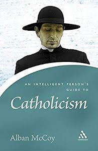 AN INTELLIGENT PERSON'S GUIDE TO CATHOLICISM