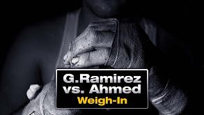 G. Ramirez vs. Ahmed Weigh-In thumbnail
