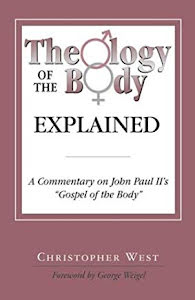 "THEOLOGY OF THE BODY EXPLAINED A COMMENTARY ON JOHN PAUL II'S ""GOSPEL OF THE BODY"""