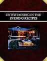 ENTERTAINING  IN THE EVENING RECIPES