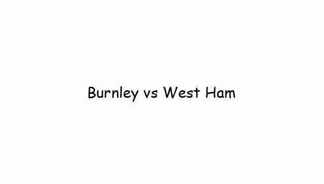 Burnley vs West Ham