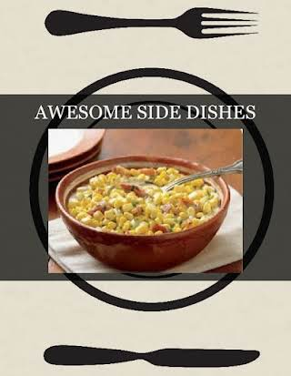 AWESOME SIDE DISHES