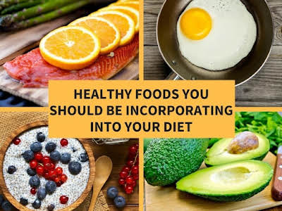 Healthy Foods You Should Be Incorporating Into Your Diet