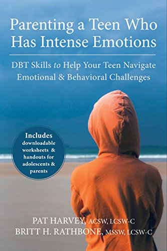 Parenting a Teen Who Has Intense Emotions: DBT Skills to Help Your Teen Navigate Emotional and Behavioral Challenges by [Harvey, Pat, Rathbone, Britt H.]