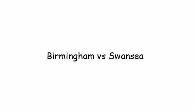 Birmingham vs Swansea