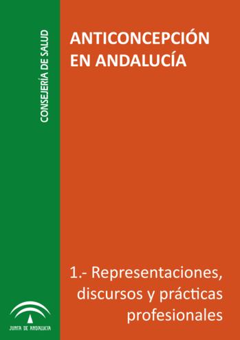 Anticoncepción en Andalucía. I- Representaciones, discursos y prácticas profesionales.