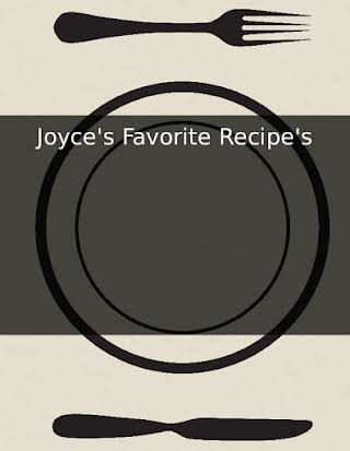 Joyce's Favorite Recipe's