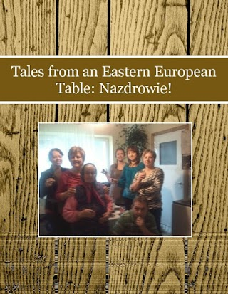 Tales from an Eastern European Table: Nazdrowie!