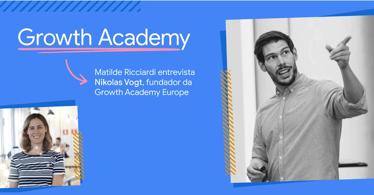 "Título ""Growth Academy - Matilde Ricciardi entrevista Nikolas Vogt, fundador da Growth Academy Europe"", com fotos de Matilde Ricciardi e Nikolas Vogt"