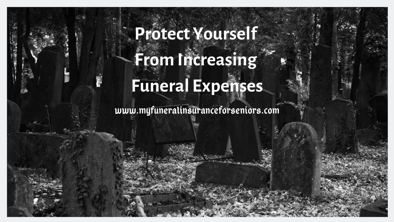 Protect Yourself From Increasing Funeral Expenses