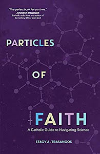PARTICLES OF FAITH A CATHOLIC GUIDE TO NAVIGATING SCIENCE