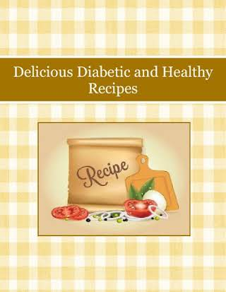 Delicious Diabetic and Healthy Recipes