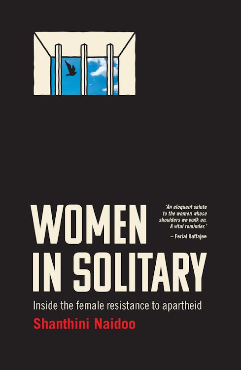 'Women in Solitary: Inside the female resistance to apartheid' by Shanthini Naidoo.
