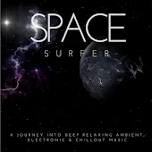 Space Surfer (A Journey Into Deep Relaxing Ambient, Electronic and amp; Chillout Music)