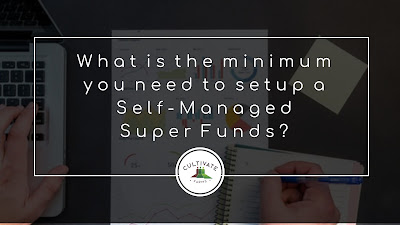 What is the minimum you need to set up a Self-Managed Super Funds?