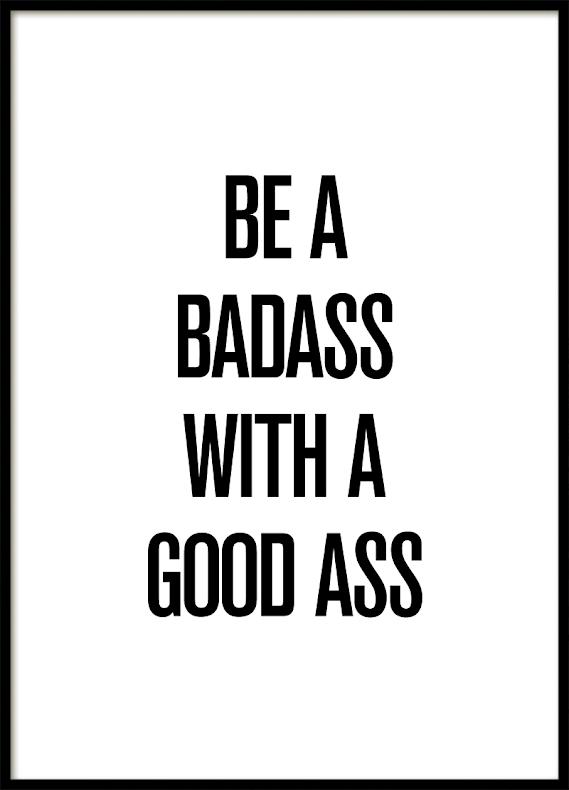 BE A BADASS WITH A GOOD ASS, POSTER