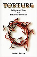 TORTURE RELIGIOUS ETHICS AND NATIONAL SECURITY
