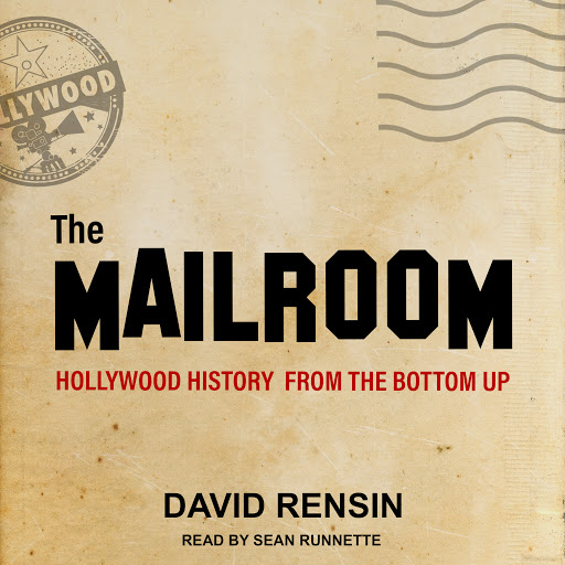 The Mailroom: Hollywood History from the Bottom Up by David Rensin -  Audiobooks on Google Play