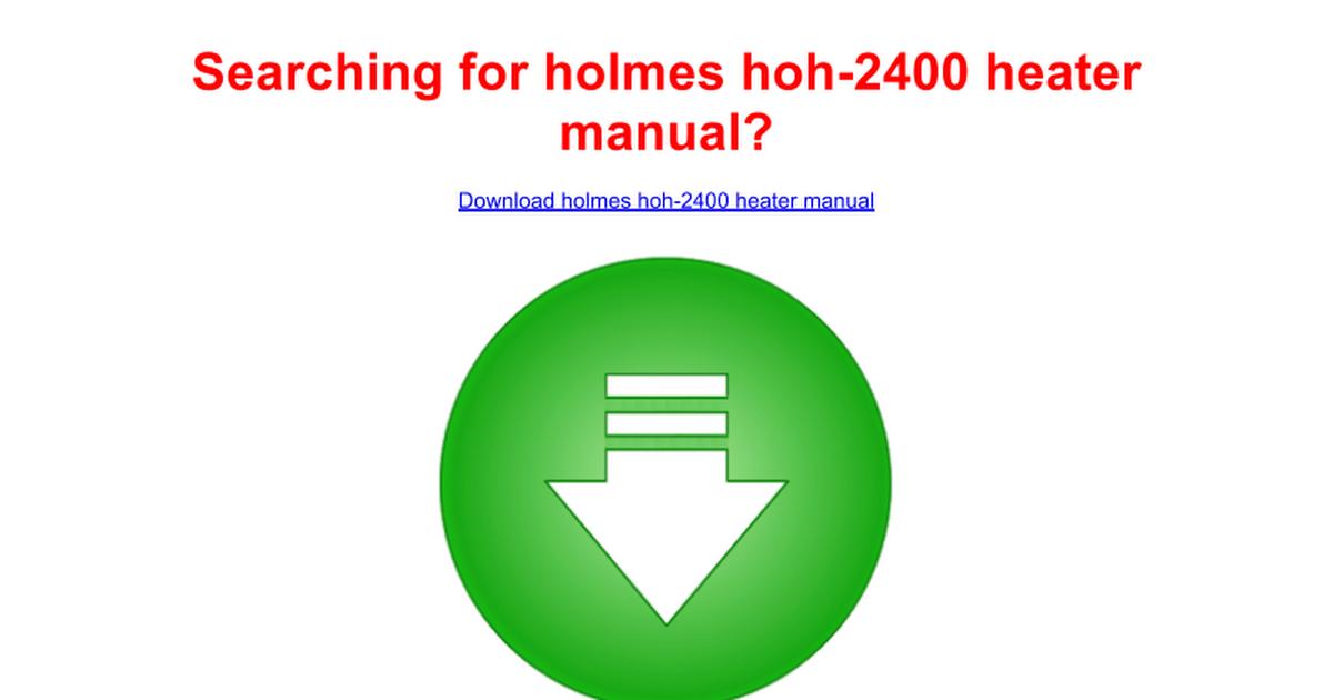 holmes hoh-2400 heater manual - Google Docs