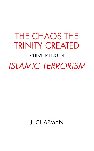 The Chaos the Trinity Created culminating in Islamic Terrorism cover