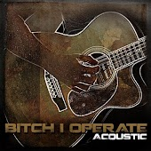 Bitch I Operate (Acoustic)