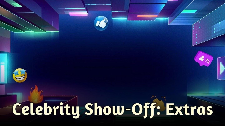 Celebrity Show-Off: Extras