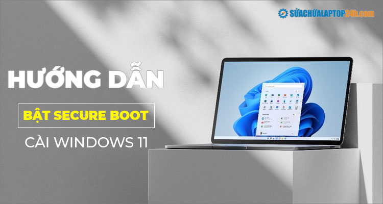 Bật Secure Boot cài Windows 11 trên laptop