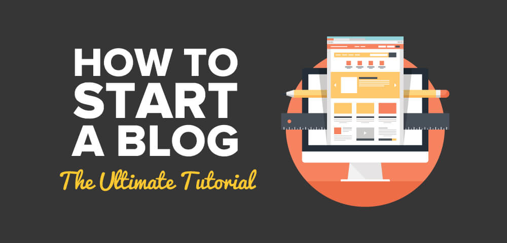 How to Start a Blog The Ultimate Tutorial