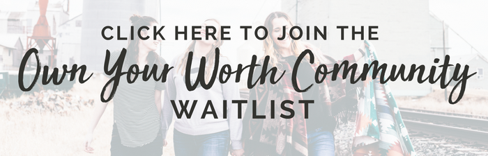 Click here to join the Own Your Worth Community Waitlist!