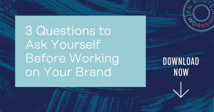 3 Questions to Ask Yourself Before Working on your Brand – Download Now