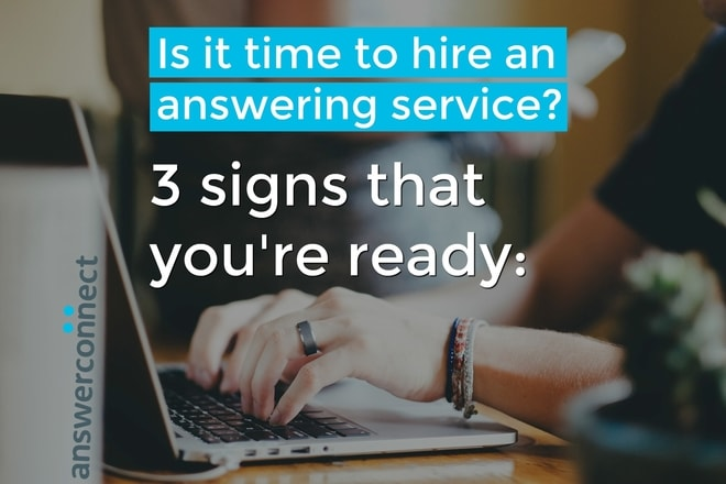 is it time to hire an answering service? 3 signs that you're ready