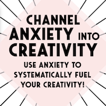 Channel Anxiety into Creativity