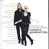 Don't Bore Us - Get To The Chorus! Roxette's Greatest Hits