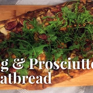 Fig and Prosciutto Flatbread.