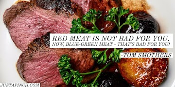 Red Meat Is Not Bad For You. Now, Blue-green Meat - That's Bad For You! Recipe